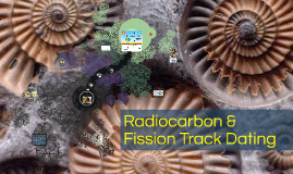 Radiocarbon and Fission Track Dating method