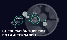 LA EDUCACIÓN SUPERIOR EN LA ALTERNANCIA