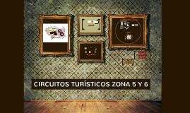 CIRCUITOS TURISTICOS ZONA 5 Y 6