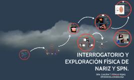 INTERROGATORIO Y EXPLORACIÓN FÍSICA DE NARIZ Y SPN.