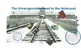 The Unrecognizable Road to the Holocaust