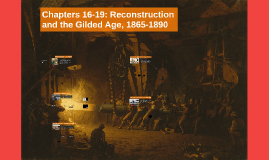Chapters 16-19: Reconstruction and the Gilded Age