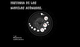 Historia de los módelos atómicos.