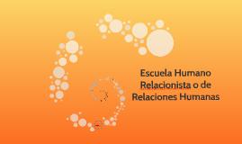 Copy of Escuela Humano Relacionista o de RElaciones Humanas