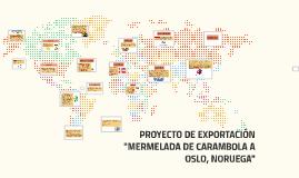 """Copy of Copy of PROYECTO DE EXPORTACIÓN """"MERMELADA DE CARAMBOLA A OSLO, NORU"""