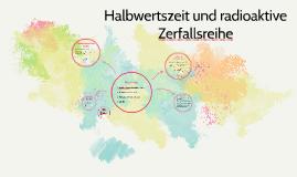 Copy of Halbwertszeit und radioaktive Zerfallsreihe