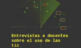Copy of Entrevistas a docentes sobre el uso de las tic