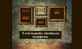 To write imaginative, interesting and thoughtful texts.
