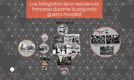 Los fotógrafos de la resistencia francesa durante la segunda