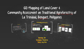 CRE 281 - GIS-Mapping of Land Cover &  Community Assessment on Traditional Agroforestry of La Trinidad, Benguet, Philippines