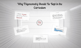 Copy of Why Trigonometry Should Be Kept in the Curriculum