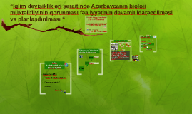 """""""Iqlim dəyişiklikləti şəraitində Azərbaycanın bioloji müxtəl"""