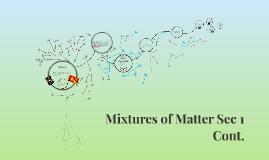 Copy of Mixtures of Matter Sec 1 Cont.