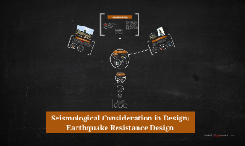 Seismological Consideration in Design/ Earthquake Resistance