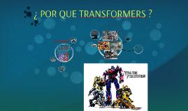 ¿ POR QUÉ TRANSFORMERS ?