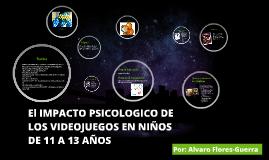 Copy of El IMPACTO PSICOLOGICO DE LOS VIDEOJUEGOS EN NIÑOS DE 11 A 1