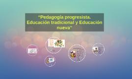 """Copy of """"Pedagogía progresista. Educación tradicional y Educación nu"""