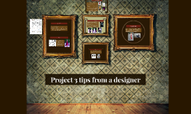 Project 3 tips from a designer