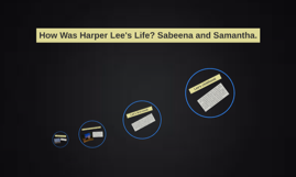 How Was Harper Lee's Life? Sabeena and Samantha.