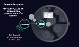 """Proyecto integrador:""""""""INTELECTUALES EN BUSCA DE LA TRANSFORM"""