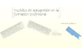Copy of modelos de autogestión en la formación profesional