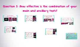 Question 2: How effective is the combination of your main and ancillary texts?