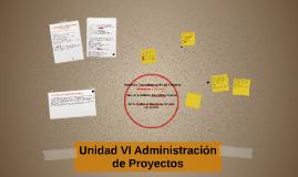 Copy of Unidad VI Administración de Proyectos