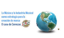 LA MÚSICA Y LA INDUSTRIA MUSICAL COMO ESTRATEGIA DE MARCA: EL CASO DE CERVEZAS SAN MIGUEL