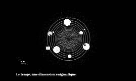 Le temps, une dimension énigmatique