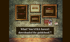 What? You STILL haven't downloaded the guidebook?!