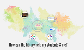 How can the library help my students and me?