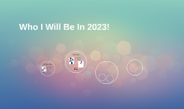 Who I Will Be In 2023!