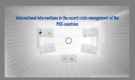 International interventions in the recent crisis management of the PIGS countries