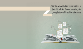 Hacia la calidad educativa a partir de la innovación y la pr