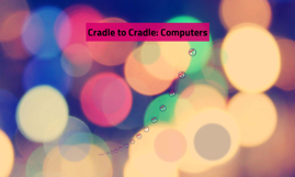 Cradle to Cradle: Computers