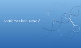 Should We Clone Humans?