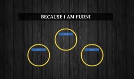 BECAUSE I AM FURNI