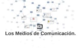 Los Medios de Comunicación.