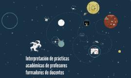 Interpretación de prácticas académicas de profesores formado