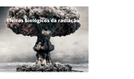 Efeitos biológicosda radiação