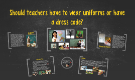 should teachers have a dress code In conclusion, teachers should have a dress code although, they should have a casual day once a week having a dress code will increase a student's listening and obedience because students will look at them as an authority figure.