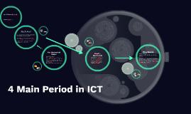 Copy of 4 Main Period in ICT