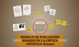 MODELO DE EVALUACIÓN BASADO EN LA CRÍTICA ARTÍSTICA (Eisner)
