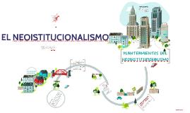 Copy of EL NEOISTITUCIONALISMO