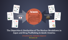 The Disparities & Similarities of The Nuclear Breakdown in Japan and Drug Trafficking in South America