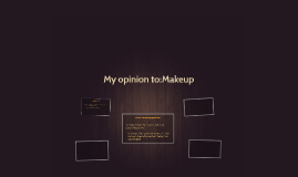 My opinion to:Makeup
