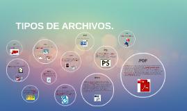 TIPOS DE ARCHIVOS.