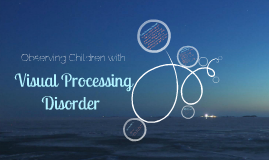 visual processing disorder by jesslyn caldoza on Prezi