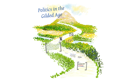 Copy of Politics in the Gilded Age