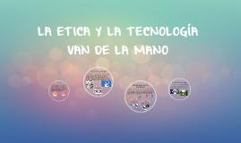 LA ETICA Y LA TECNOLOGÍA VAN DE LA MANO